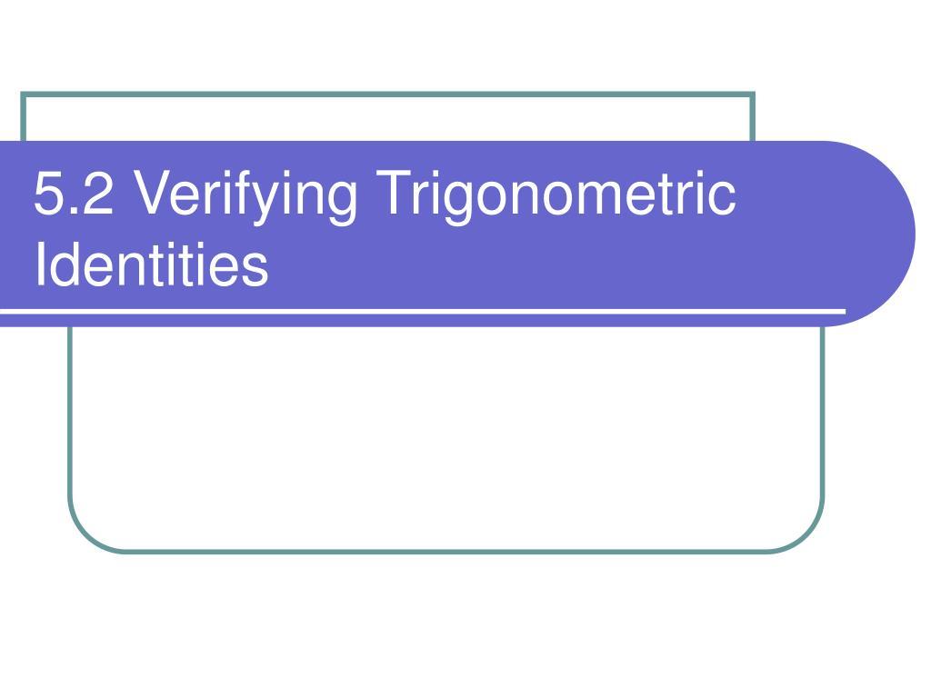 5 2 verifying trigonometric identities l.