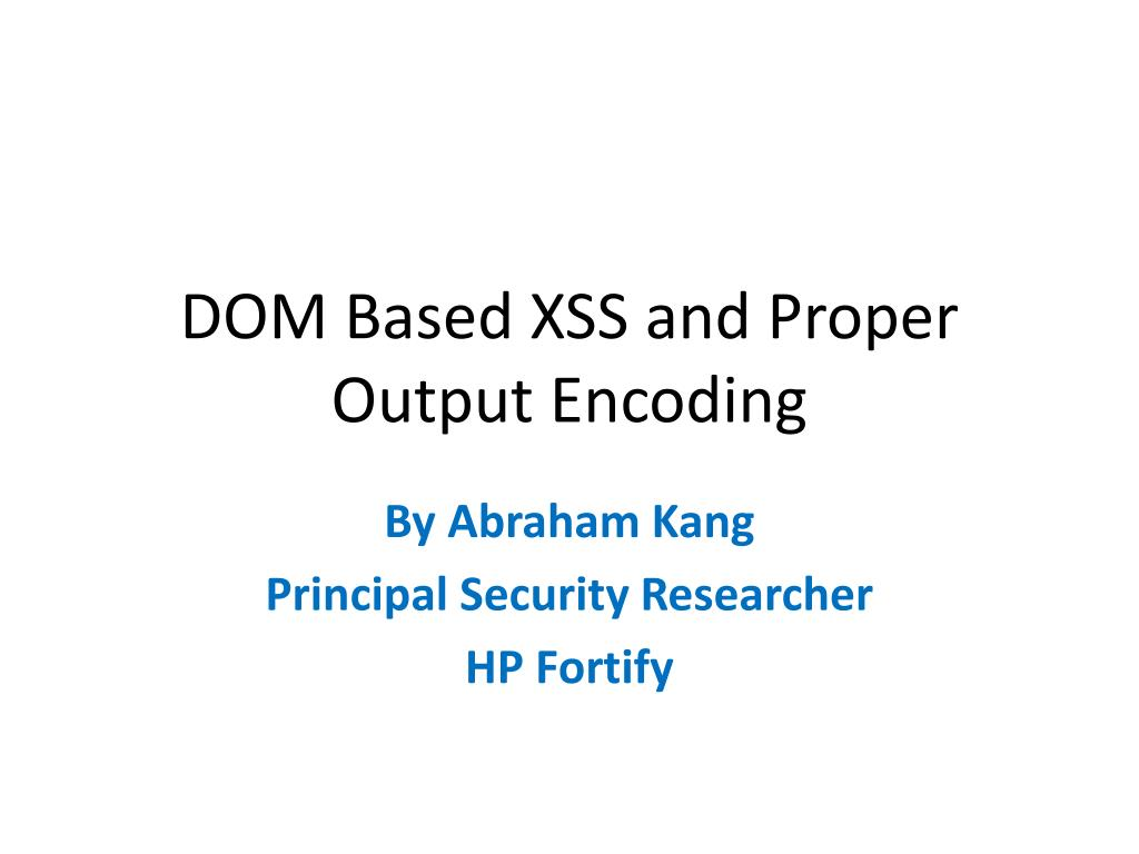 PPT - DOM Based XSS and Proper Output Encoding PowerPoint