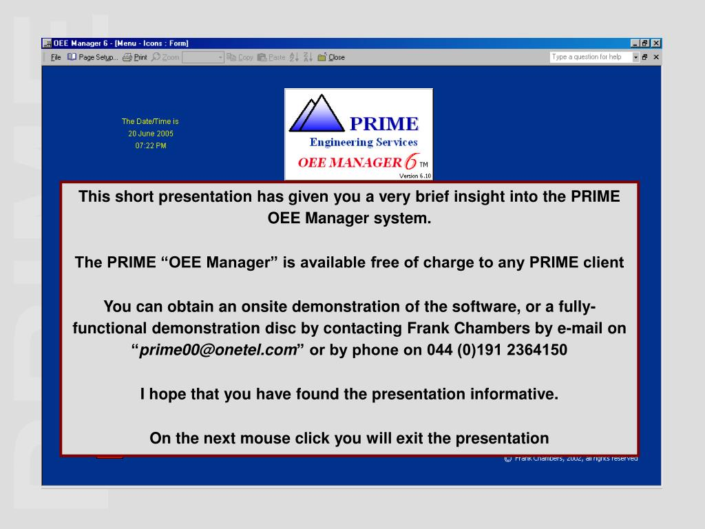 This short presentation has given you a very brief insight into the PRIME OEE Manager system.