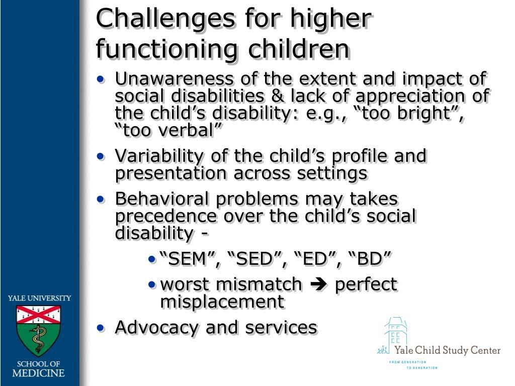 Challenges for higher functioning children