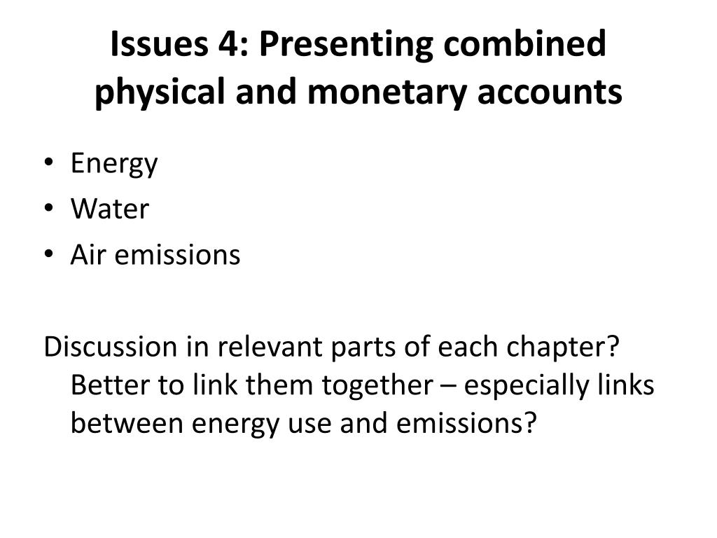 Issues 4: Presenting combined physical and monetary accounts