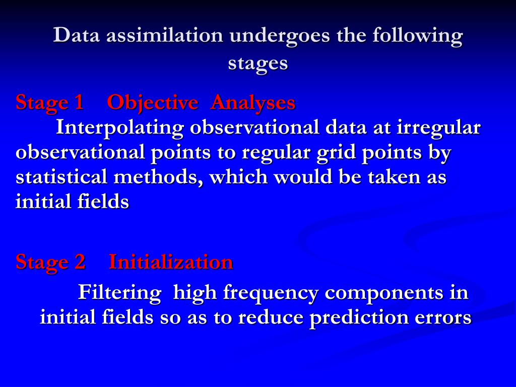 Data assimilation undergoes the following stages