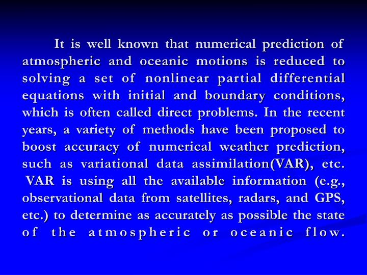 It is well known that numerical prediction of atmospheric and oceanic motions is reduced to...