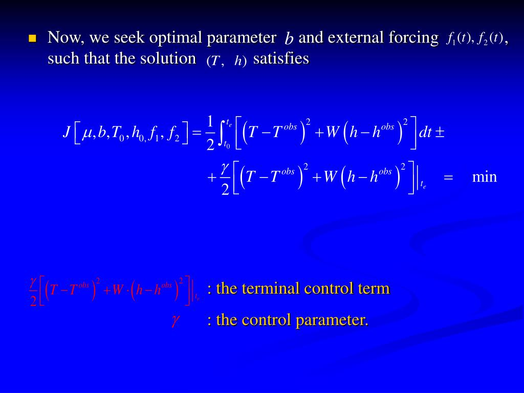 Now, we seek optimal parameter     and external forcing               , such that the solution             satisfies