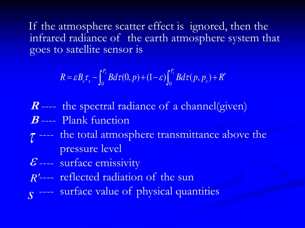 If the atmosphere scatter effect is  ignored, then the infrared radiance of  the earth atmosphere system that goes to satellite sensor is