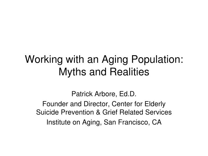working with an aging population myths and realities n.