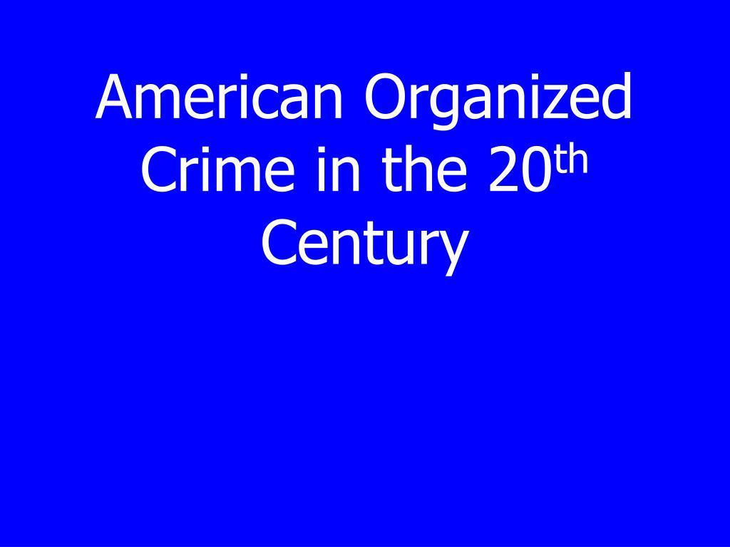 american organized crime in the 20 th century l.