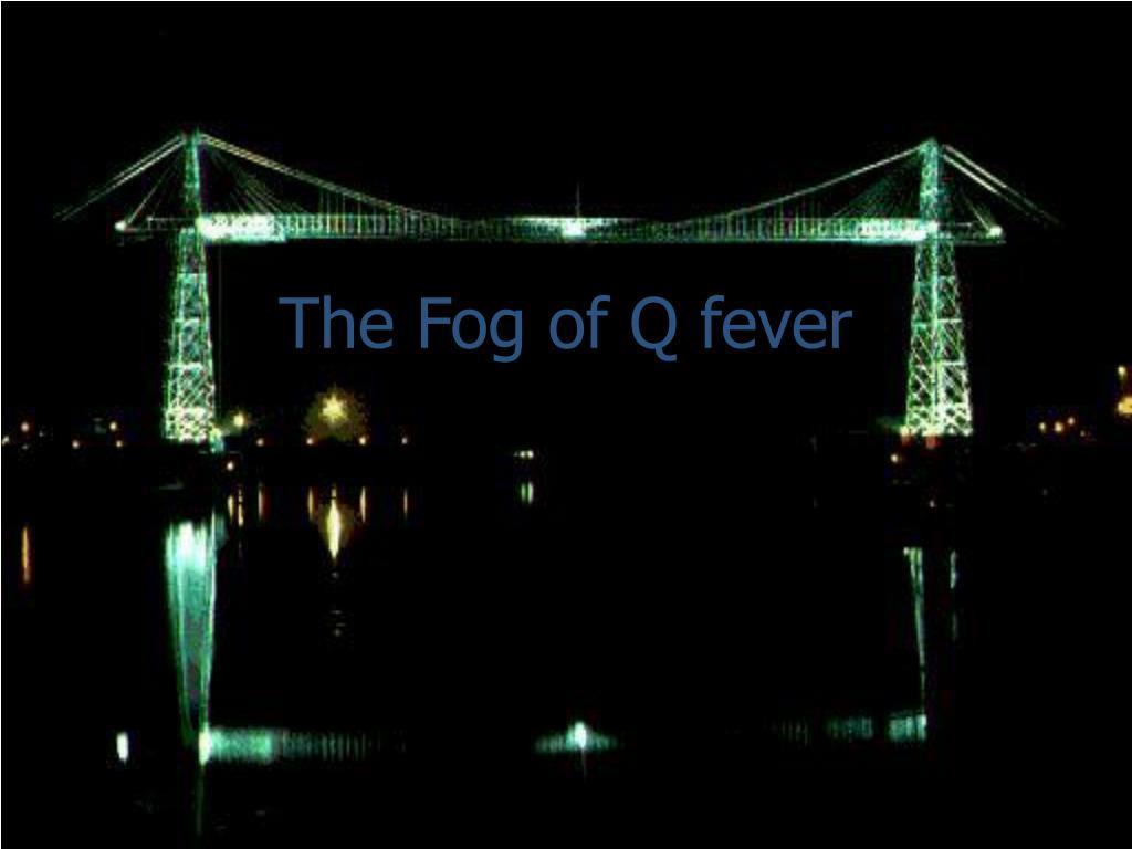 the fog of q fever l.