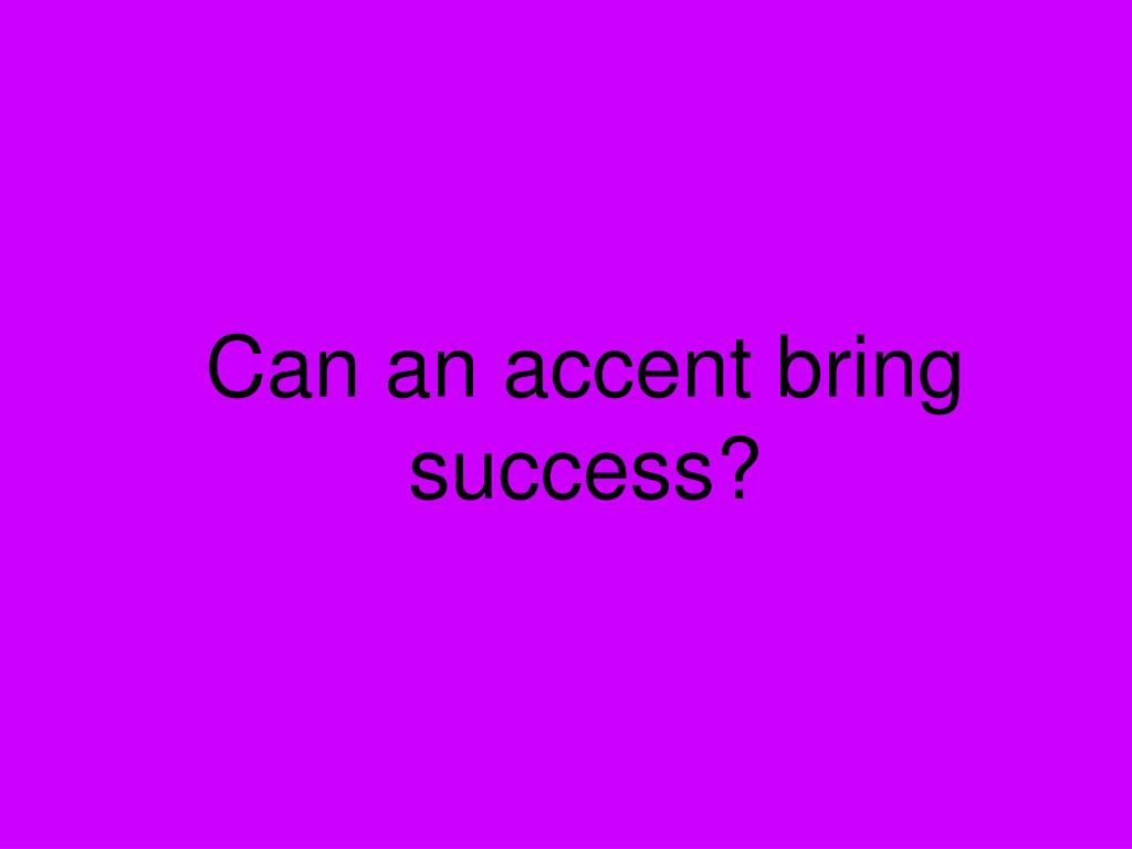 Can an accent bring success?
