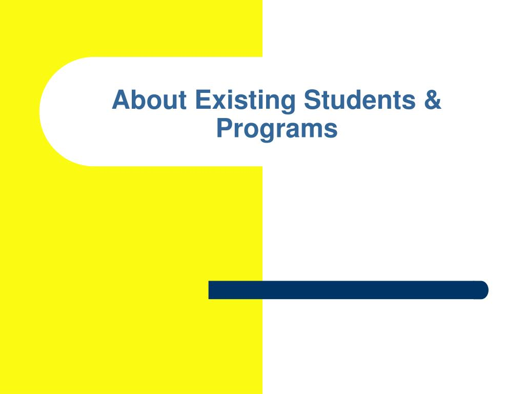 About Existing Students & Programs