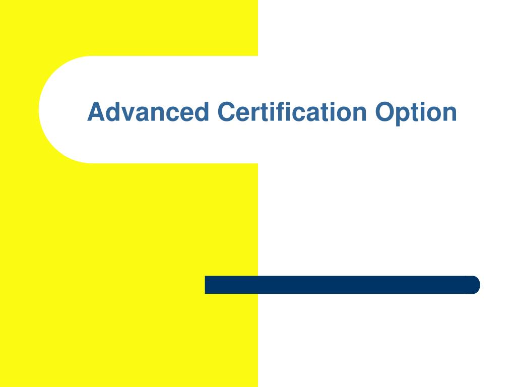 Advanced Certification Option
