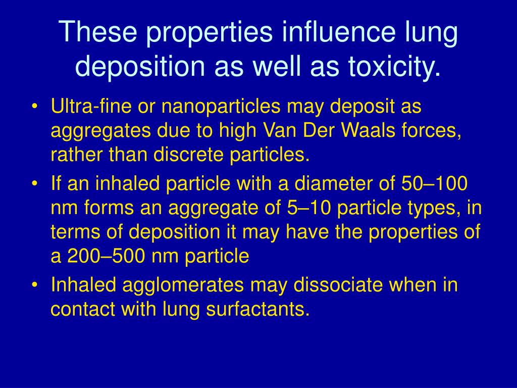 These properties influence lung deposition as well as toxicity.