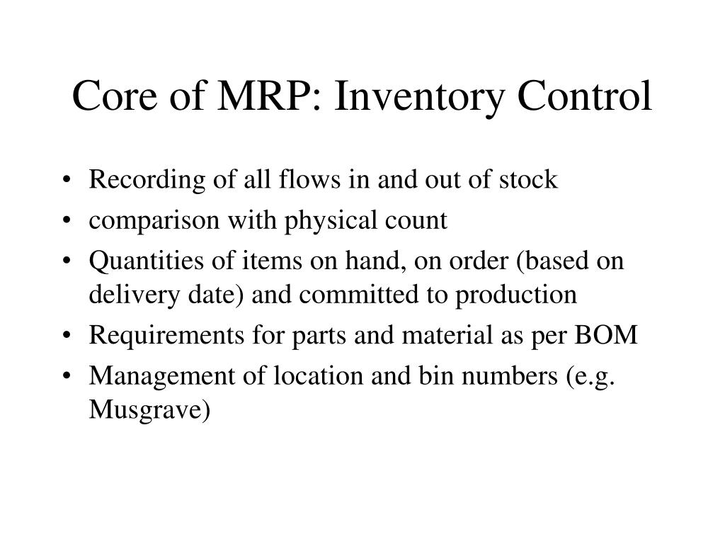 Core of MRP: Inventory Control