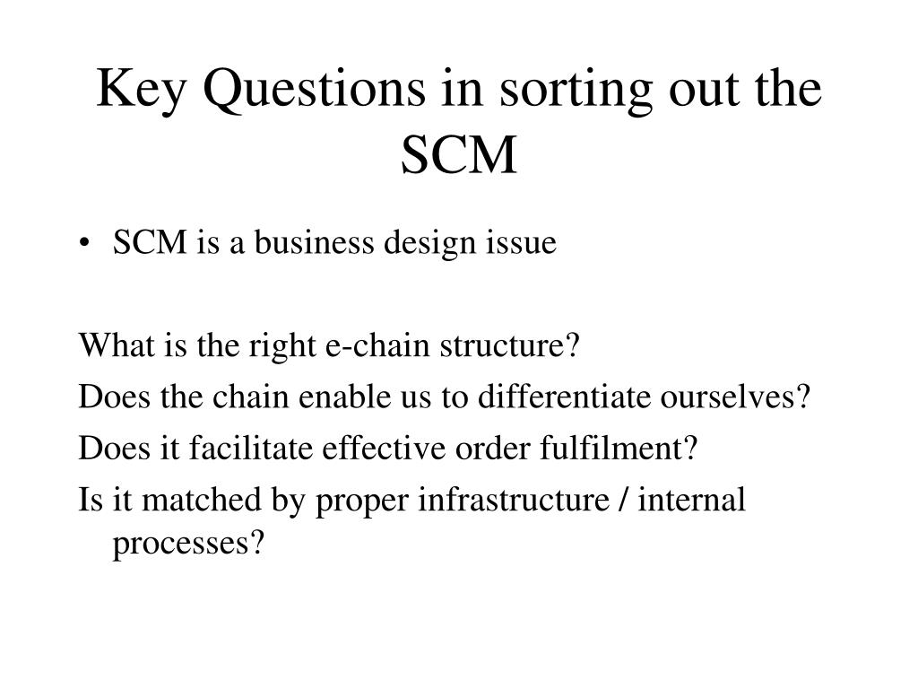 Key Questions in sorting out the SCM