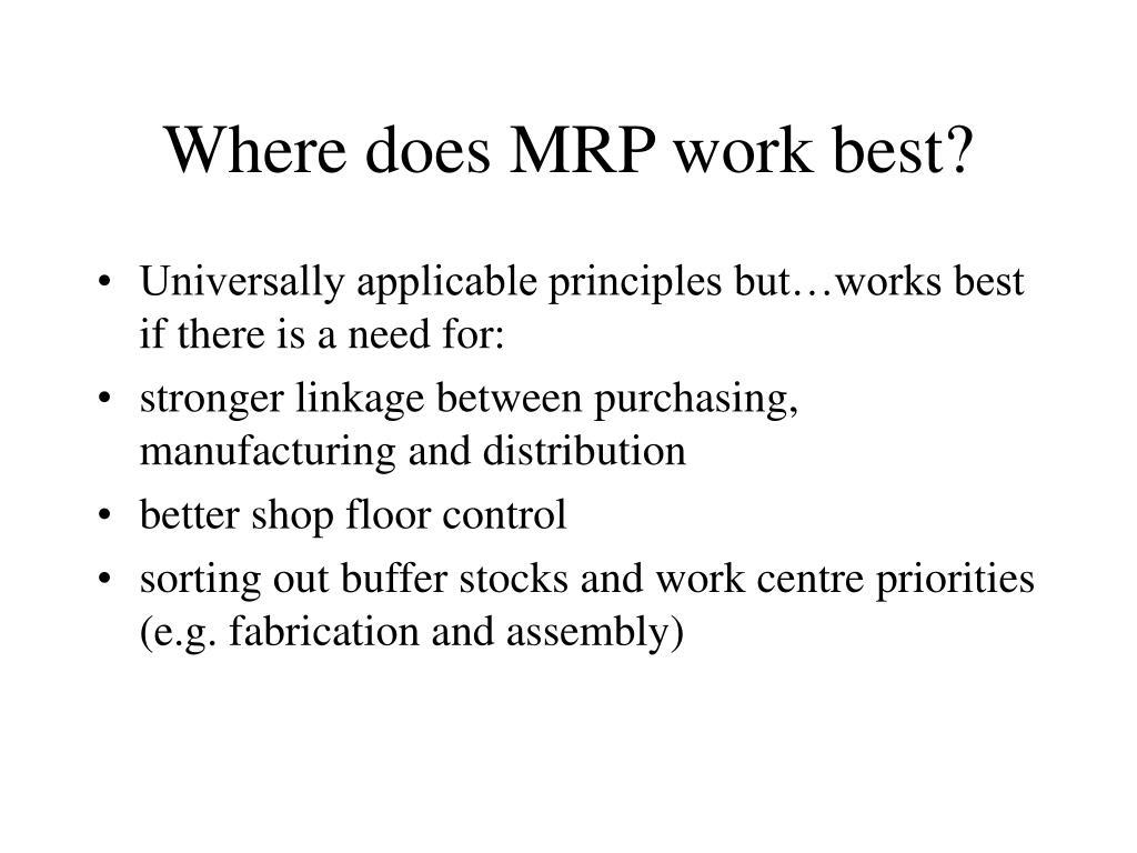 Where does MRP work best?