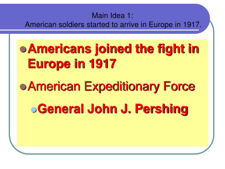 Main idea 1 american soldiers started to arrive in europe in 1917