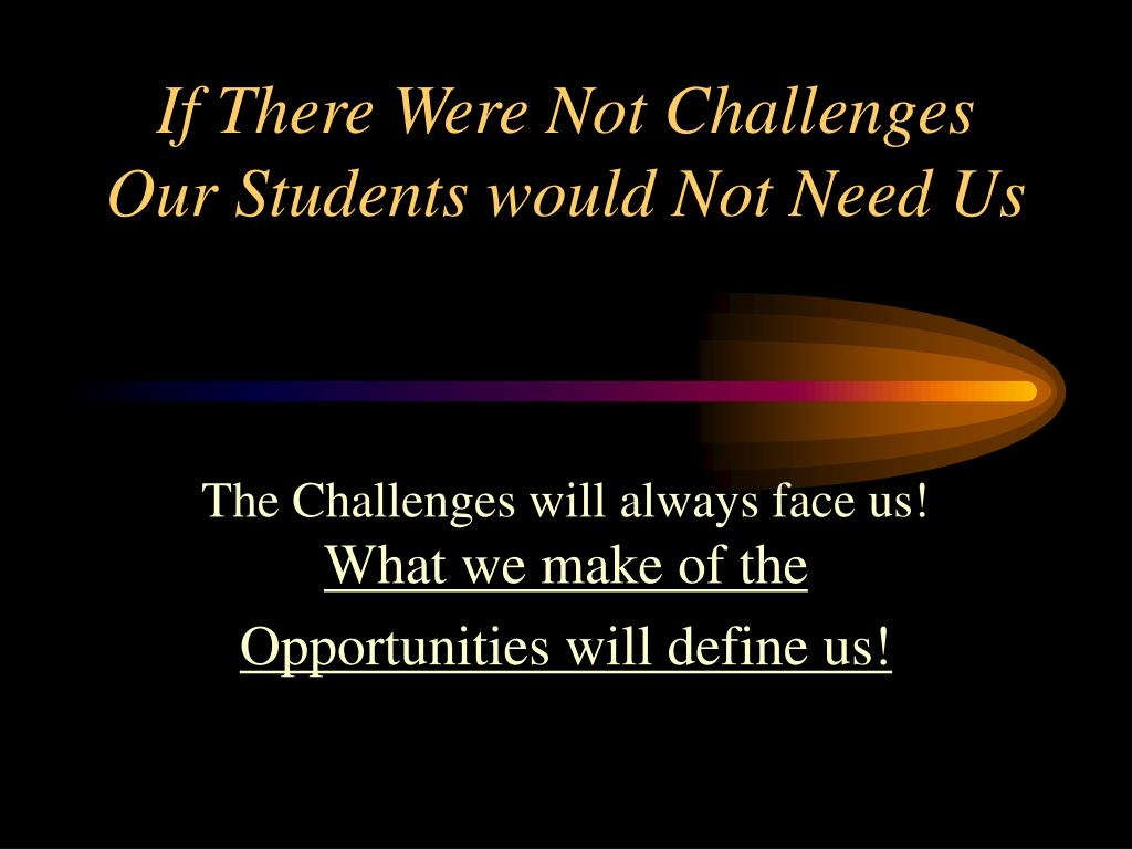 If There Were Not Challenges