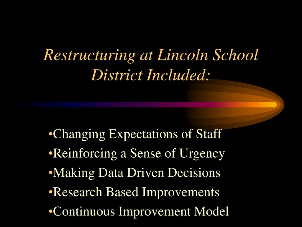 Restructuring at Lincoln School District Included: