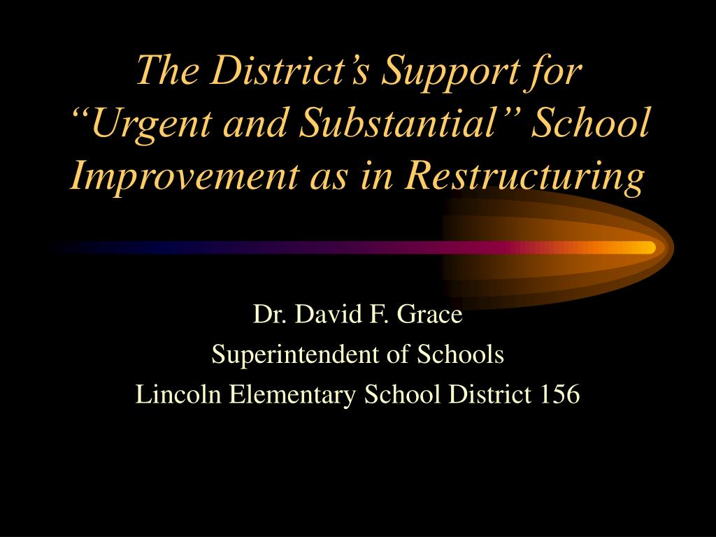 """The District's Support for """"Urgent and Substantial"""" School Improvement as in Restructuring"""