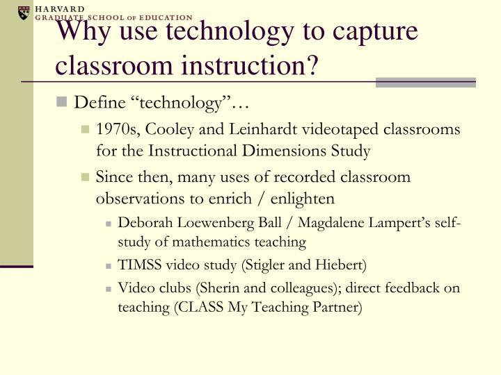 Why use technology to capture classroom instruction