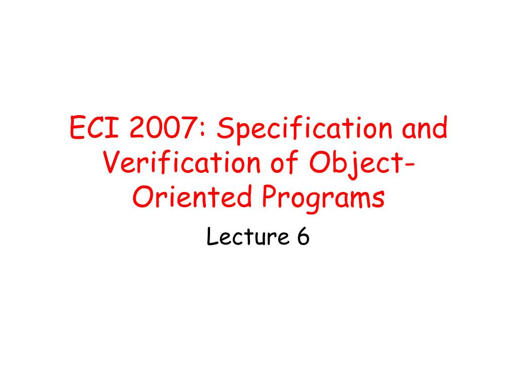 eci 2007 specification and verification of object oriented programs