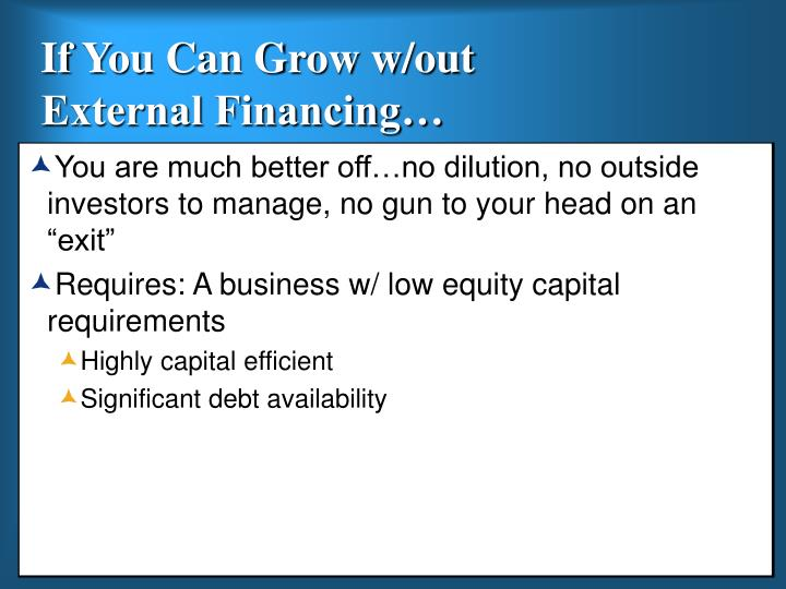 If you can grow w out external financing