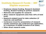 institute research funds irf eligible expenses