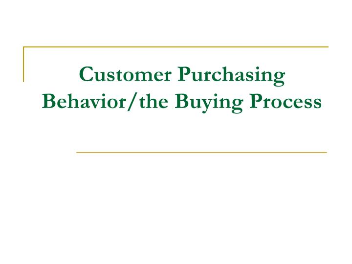 Customer purchasing behavior the buying process
