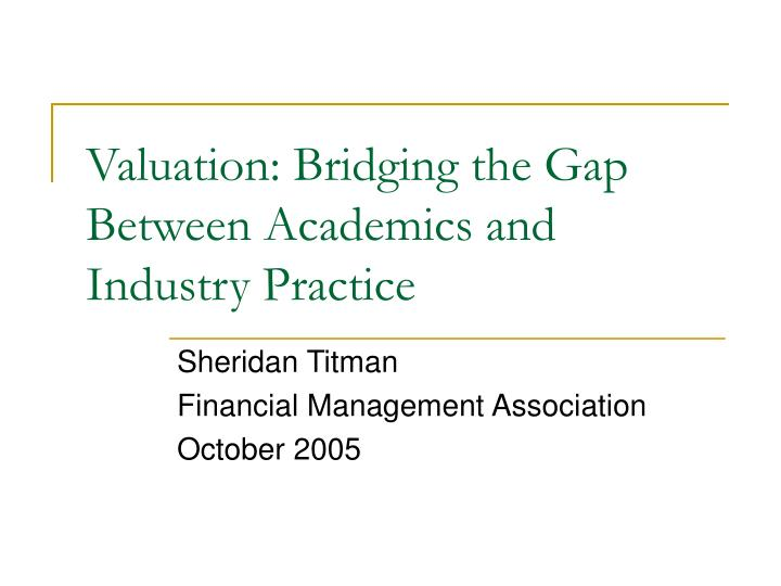 Valuation bridging the gap between academics and industry practice