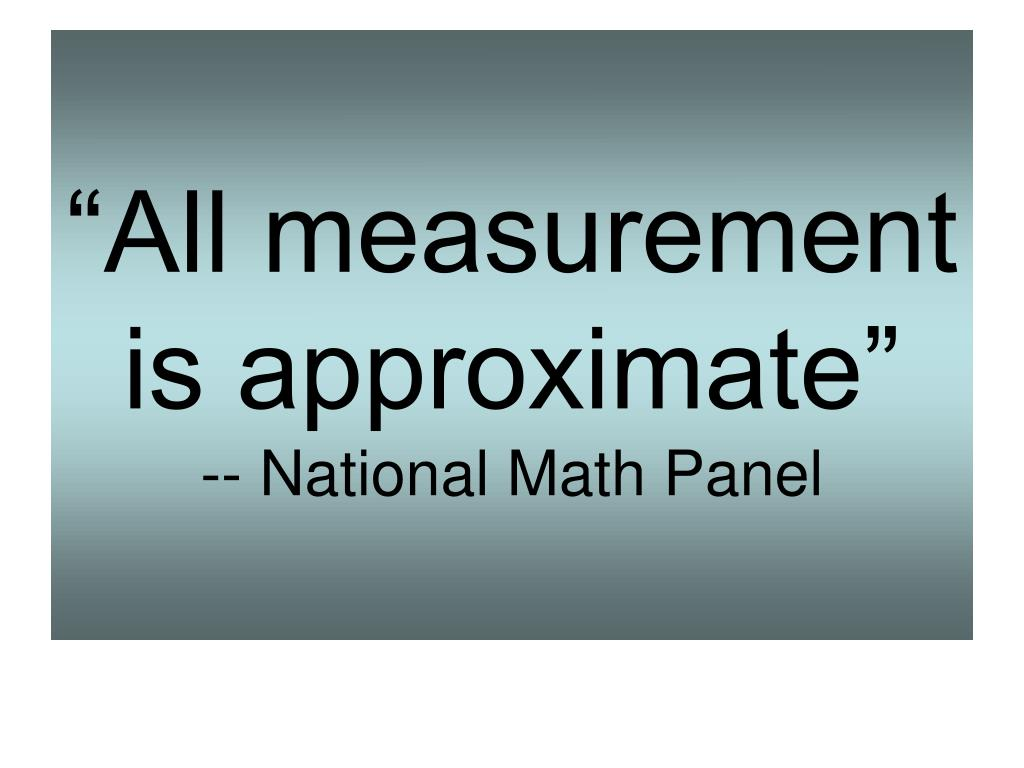 """""""All measurement is approximate"""""""