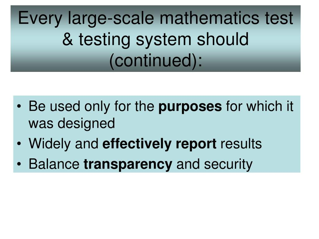 Every large-scale mathematics test & testing system should (continued):