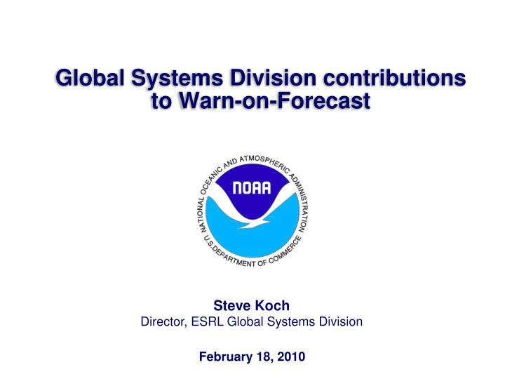 Global systems division contributions to warn on forecast