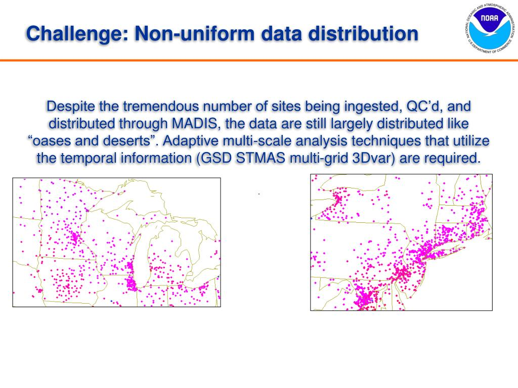 """Despite the tremendous number of sites being ingested, QC'd, and distributed through MADIS, the data are still largely distributed like """"oases and deserts"""". Adaptive multi-scale analysis techniques that utilize the temporal information (GSD STMAS multi-grid 3Dvar) are required."""