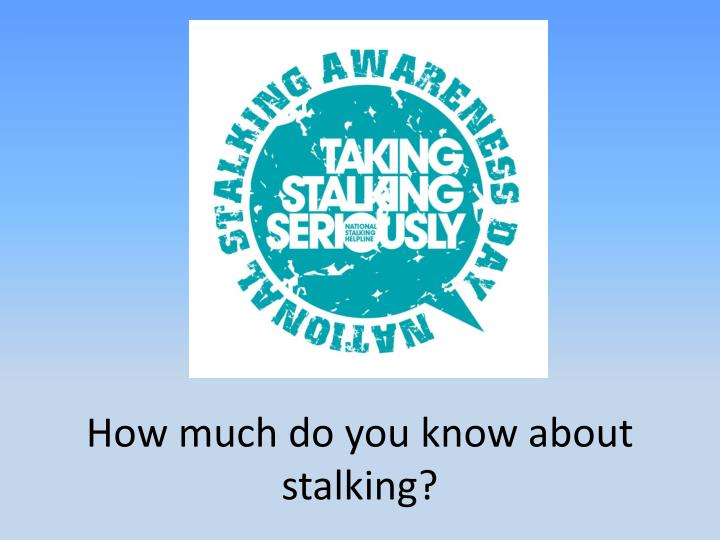 How much do you know about stalking