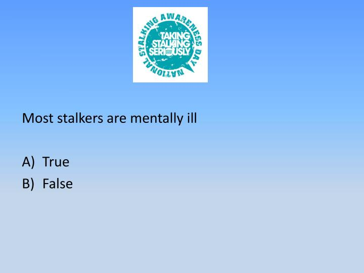 Most stalkers are mentally ill