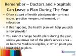 remember doctors and hospitals can leave a plan during the year