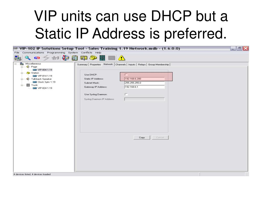 VIP units can use DHCP but a Static IP Address is preferred.