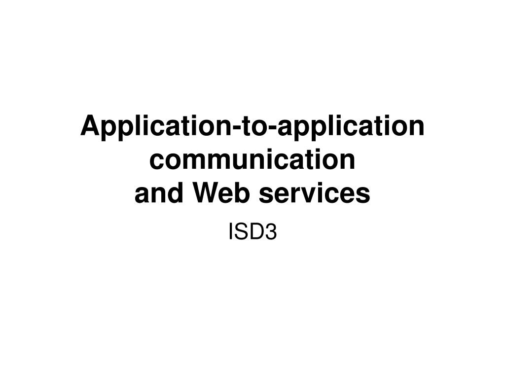 application to application communication and web services l.