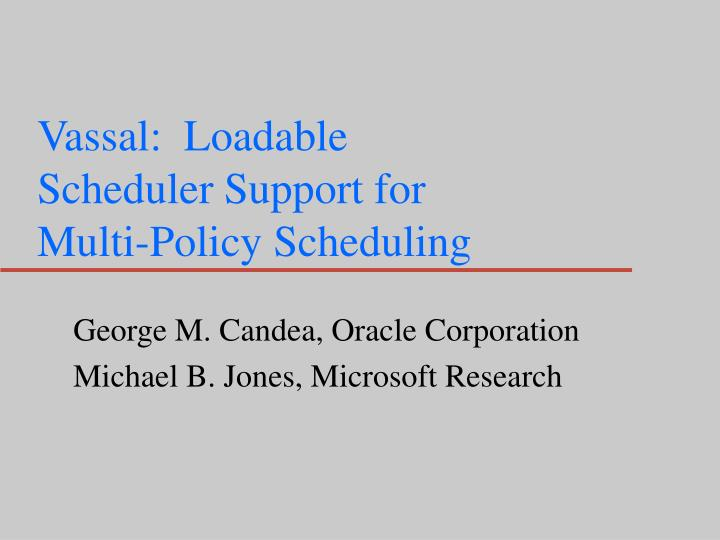 Vassal loadable scheduler support for multi policy scheduling
