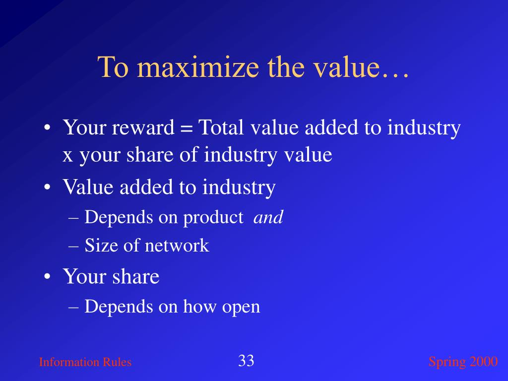To maximize the value…