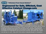engineered for safe efficient cost effective catalyst change outs