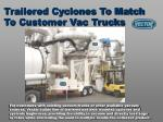 trailered cyclones to match to customer vac trucks