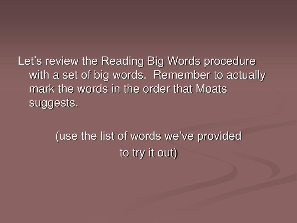 Let's review the Reading Big Words procedure with a set of big words.  Remember to actually mark the words in the order that Moats suggests.