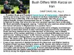 bush differs with karzai on iran camp david md aug 6
