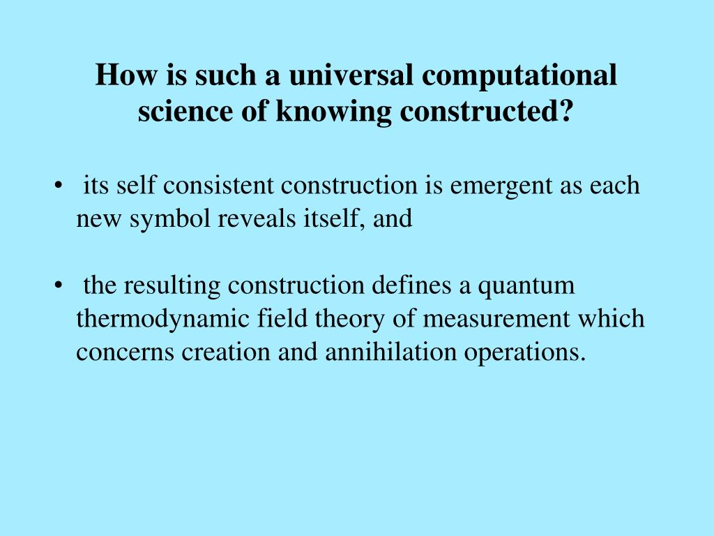 How is such a universal computational science of knowing constructed?