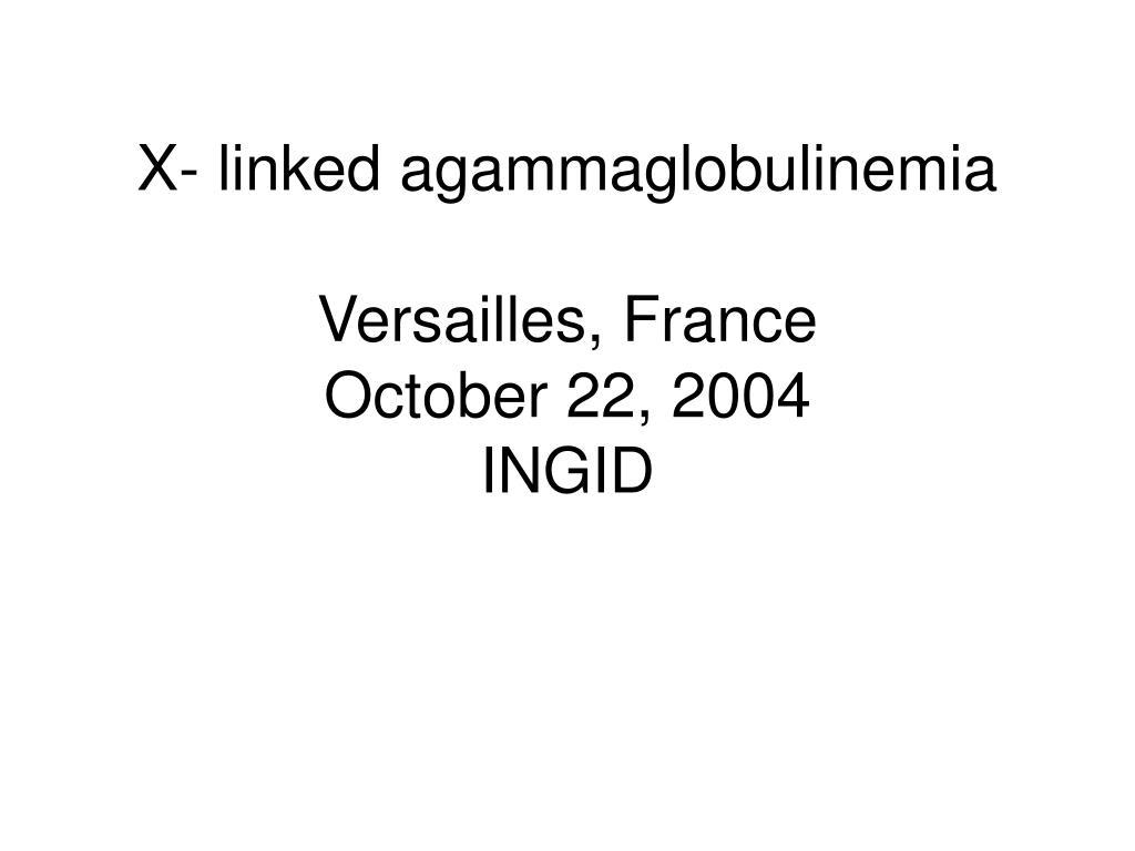 x linked agammaglobulinemia versailles france october 22 2004 ingid