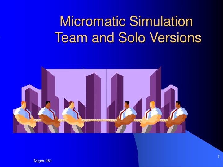 Micromatic simulation team and solo versions