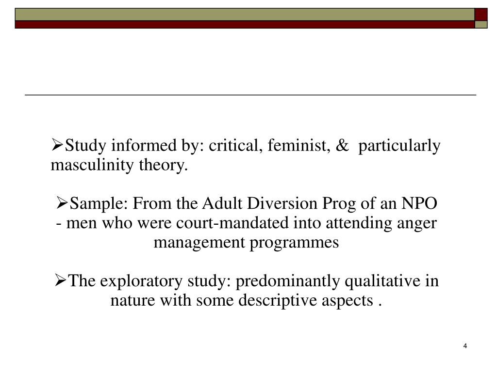 Study informed by: critical, feminist, &  particularly masculinity theory.