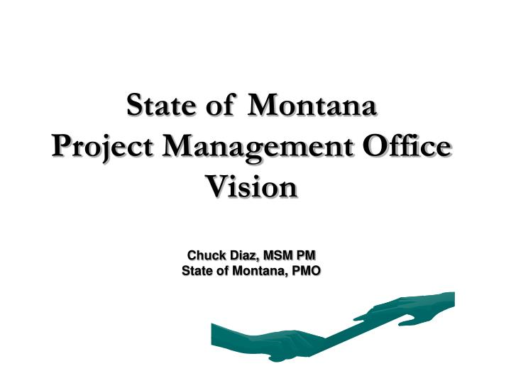 State of montana project management office vision chuck diaz msm pm state of montana pmo