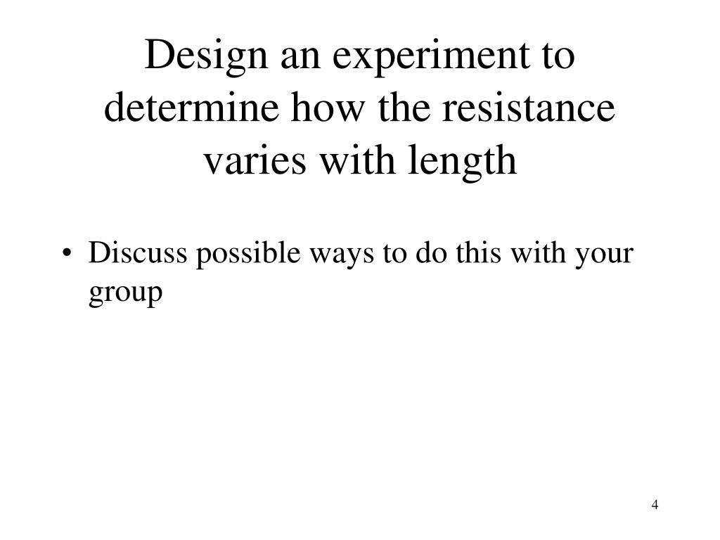 Design an experiment to  determine how the resistance varies with length